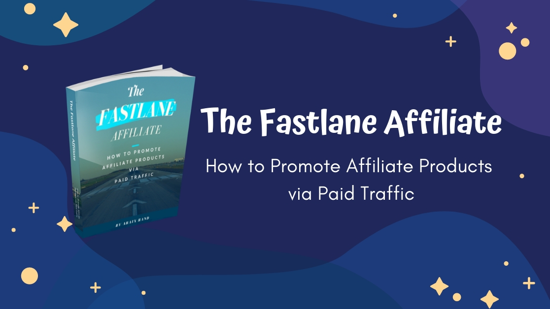 The Fastlane Affiliate: How to Promote Affiliate Products via Paid Traffic